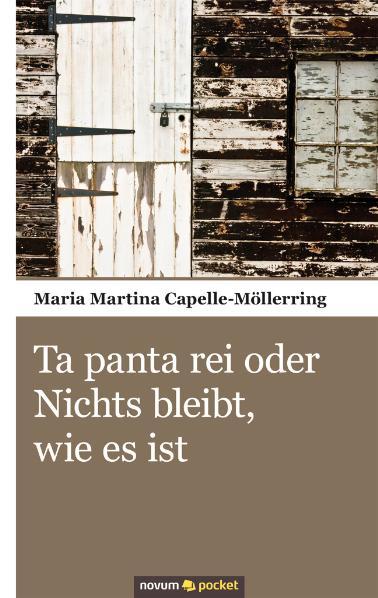 Ta panta rei oder Nichts bleibt, wie es ist Maria Martina Capelle-Möllerring