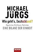 Wie geht's, Deutschland?: Populisten. Profiteure. Patrioten. - Eine Bilanz der Einheit