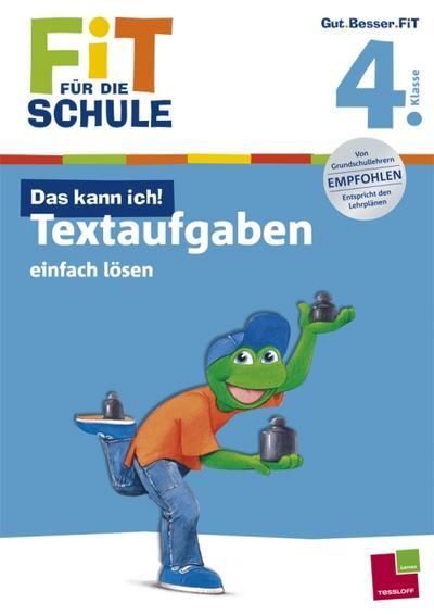 Fit für die Schule: Das kann ich! Textaufgaben einfach lösen. 4. Klasse; Fit für die Schule; Ill. v. Wandrey, Guido; Deutsch; farb. Ill.