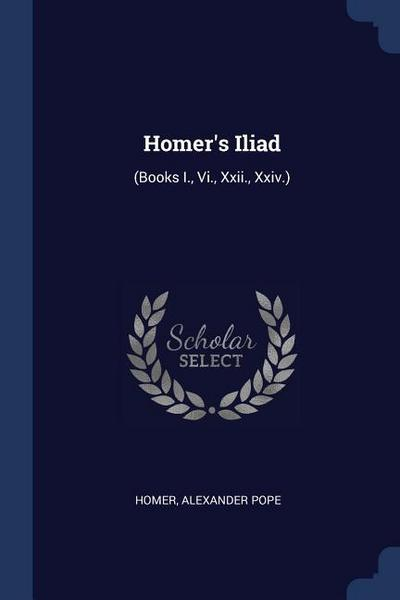 Homer's Iliad: (Books I., VI., XXII., XXIV.)