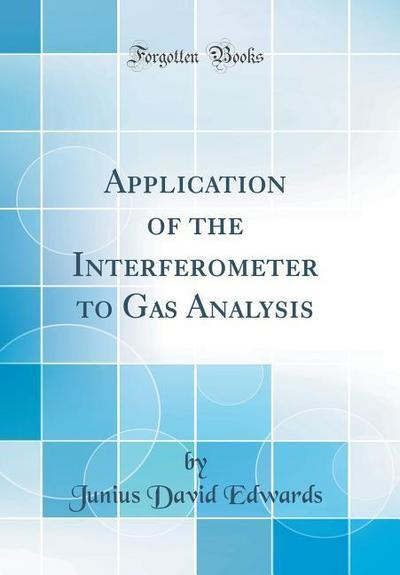 Application of the Interferometer to Gas Analysis (Classic Reprint)