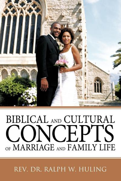 Biblical and Cultural Concepts of Marriage and Family Life