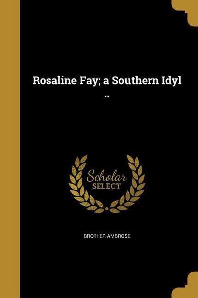 ROSALINE FAY A SOUTHERN IDYL