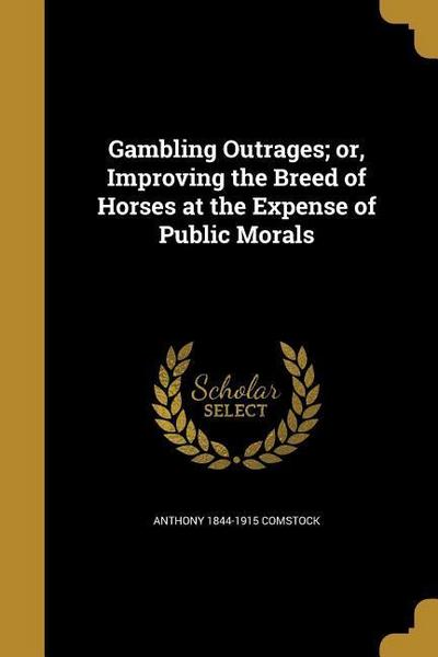 GAMBLING OUTRAGES OR IMPROVING