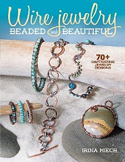 Wire Jewelry: Beaded and Beautiful