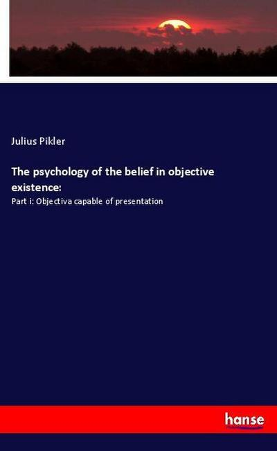 The psychology of the belief in objective existence: