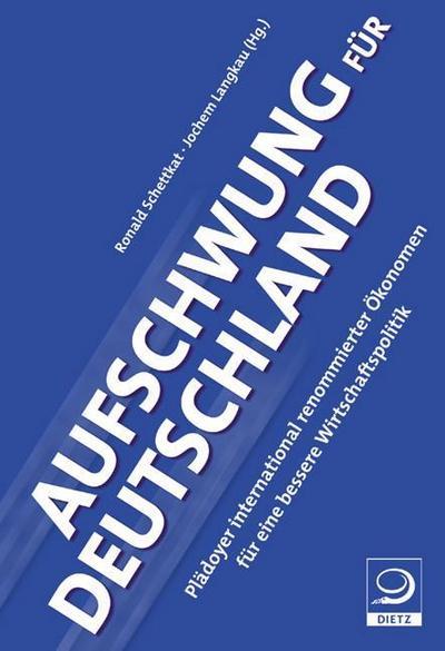 Aufschwung für Deutschland: Plädoyer international renommierter Ökonomen für eine bessere Wirtschaftspolitik