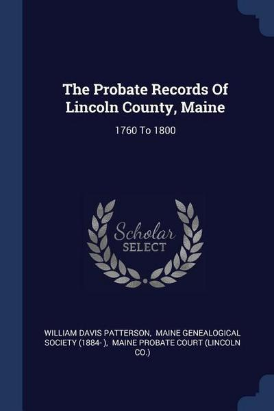 The Probate Records of Lincoln County, Maine: 1760 to 1800