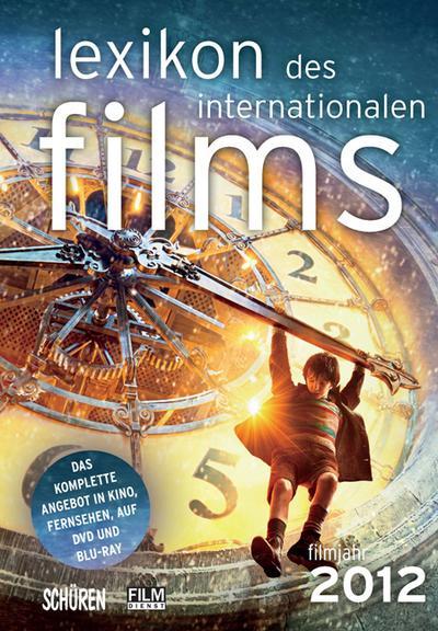 Lexikon des internationalen Films – Filmjahr 2012: Das komplette Angebot im Kino, Fernsehen und auf DVD/Blu-ray