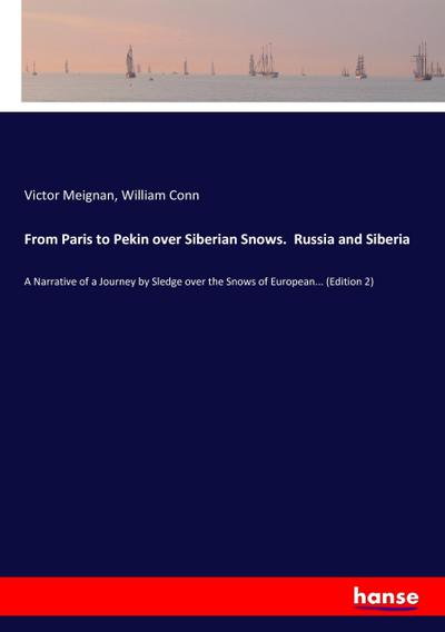 From Paris to Pekin over Siberian Snows.  Russia and Siberia