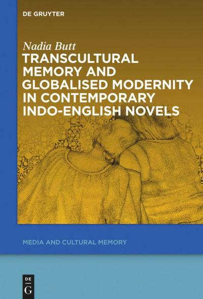 Transcultural Memory and Globalised Modernity in Contemporary Indo-English Novels