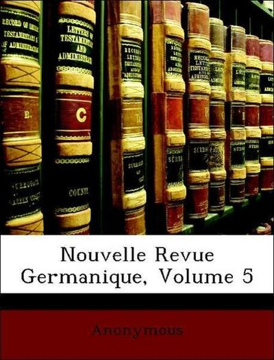Nouvelle Revue Germanique, Volume 5