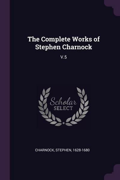 The Complete Works of Stephen Charnock: V.5