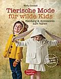 Tierische Mode für wilde Kids; Kleidung und Accessoires zum Nähen für Kinder von 2 bis 6 Jahren; inclusive CD mit Schnittmustern zum Ausdrucken; Deutsch; Über 150 Farbfotos und Illustrationen