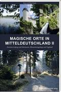 Magische Orte in Mitteldeutschland II; Zwischen Leipzig und Oberlausitz, Elbsandsteingebirge und Vogtland; Deutsch; Farbabb. und Karten