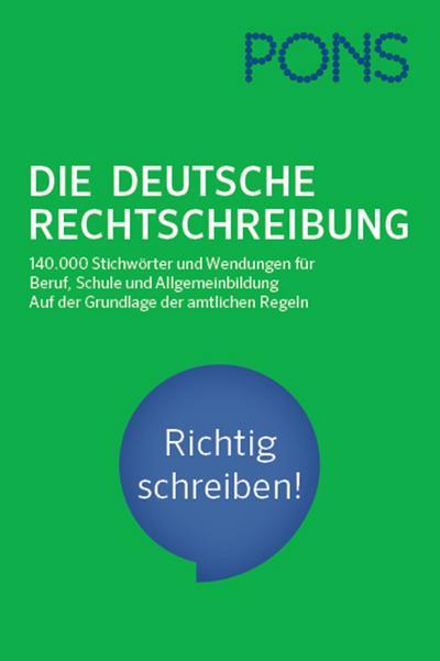 PONS Die deutsche Rechtschreibung: Für Beruf, Schule und Allgemeinbildung. Auf der Grundlage der amtlichen Regeln.