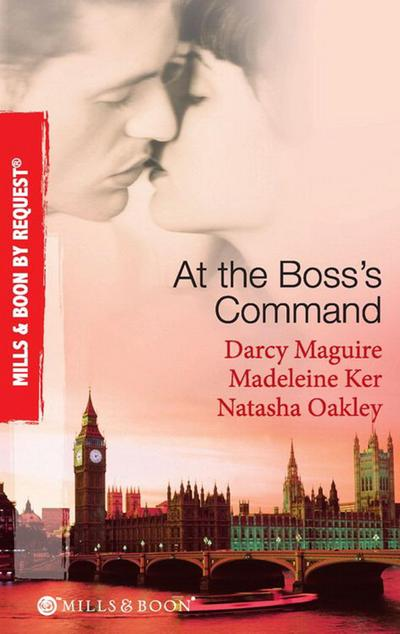 At The Boss's Command: Taking on the Boss / The Millionaire Boss's Mistress / Accepting the Boss's Proposal (Mills & Boon By Request)