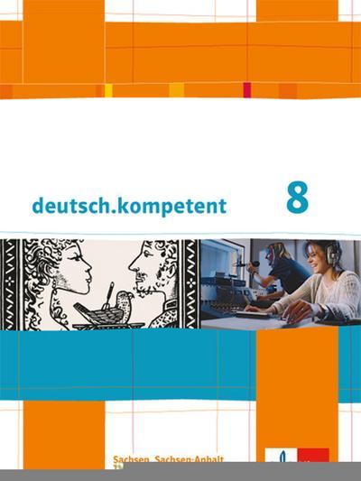 deutsch.kompetent. Schülerbuch 8. Klasse mit Onlineangebot. Ausgabe für Sachsen, Sachsen-Anhalt und Thüringen