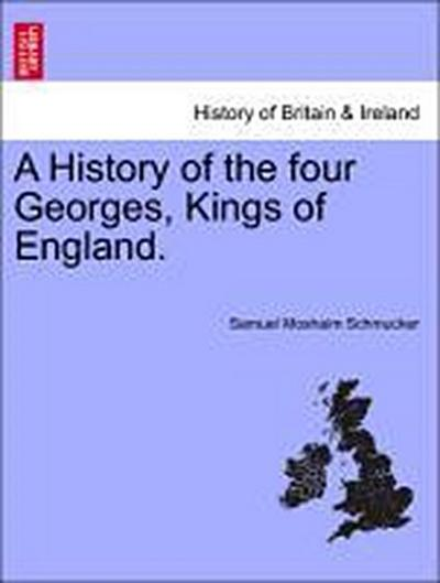 A History of the four Georges, Kings of England.
