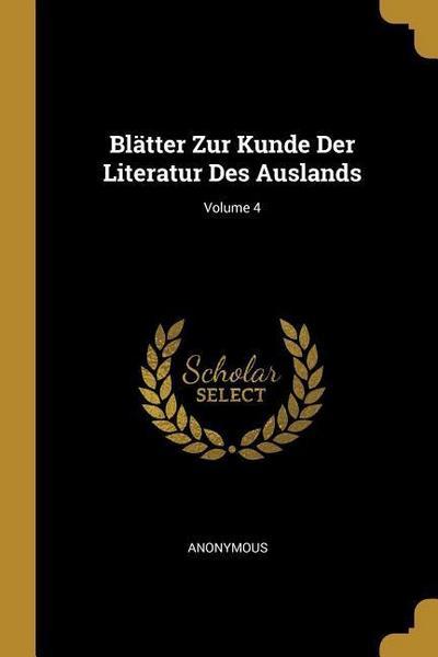Blätter Zur Kunde Der Literatur Des Auslands; Volume 4
