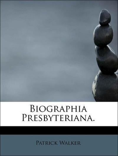 Biographia Presbyteriana.