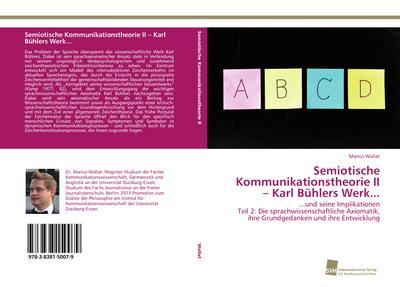 Semiotische Kommunikationstheorie II - Karl Bühlers Werk...