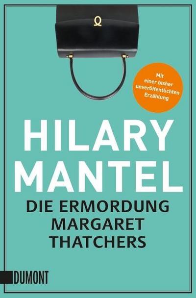 Die Ermordung Margaret Thatchers: Erzählungen (Taschenbücher)