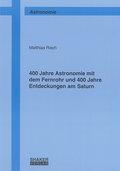 400 Jahre Astronomie mit dem Fernrohr und 400 Jahre Entdeckungen am Saturn