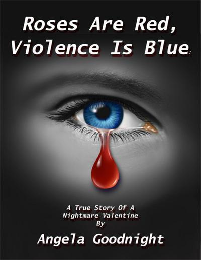 Roses Are Red, Violence Is Blue: A True Story of a Nightmare Valentine By