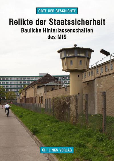 Relikte der Staatssicherheit; Bauliche Hinterlassenschaften des MfS; Deutsch; 8 schw.-w. Abb. 34 farb. Abb.