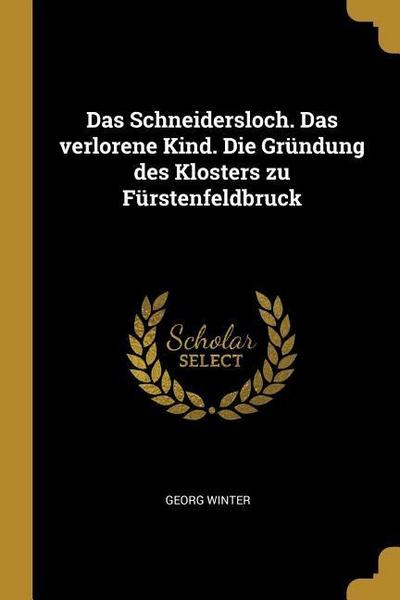 Das Schneidersloch. Das Verlorene Kind. Die Gründung Des Klosters Zu Fürstenfeldbruck