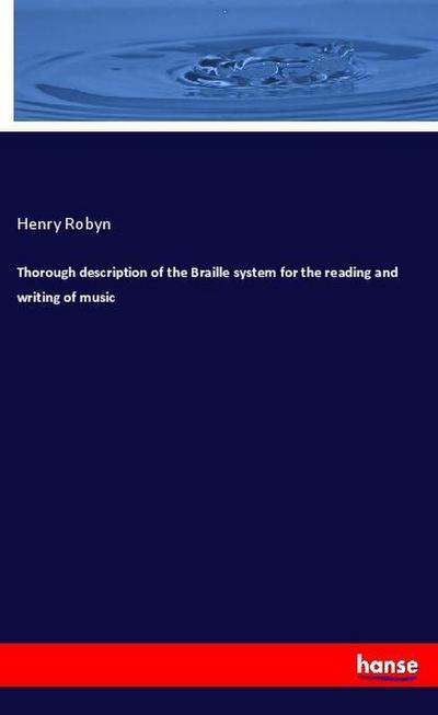 Thorough description of the Braille system for the reading and writing of music