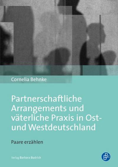 Partnerschaftliche Arrangements und väterliche Praxis in Ost- und Westdeutschland