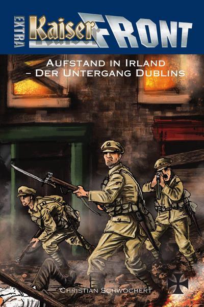 KAISERFRONT Extra, Band 9: Aufstand in Irland - Der Untergang Dublins