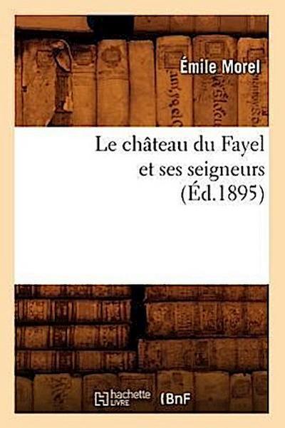 Le Château Du Fayel Et Ses Seigneurs (Éd.1895)