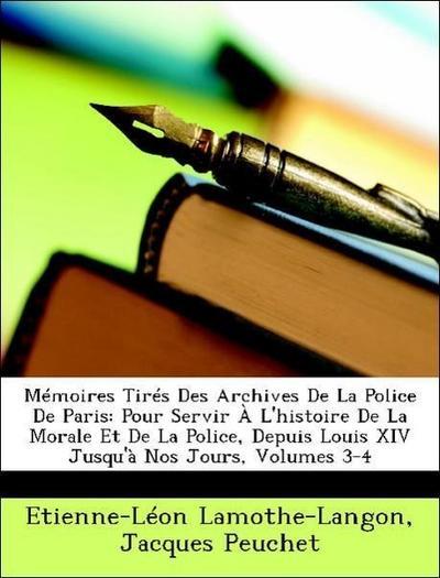 Mémoires Tirés Des Archives De La Police De Paris: Pour Servir À L'histoire De La Morale Et De La Police, Depuis Louis XIV Jusqu'à Nos Jours, Volumes 3-4
