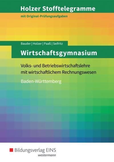 Holzer Stofftelegramme Baden-Württemberg – Wirtschaftsgymnasium: Volks- und Betriebswirtschaftslehre mit wirtschaftlichem Rechnungswesen: Aufgabenband