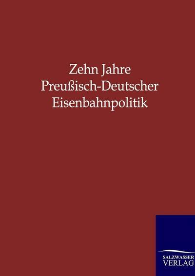 Zehn Jahre Preußisch-deutscher Eisenbahnpolitik