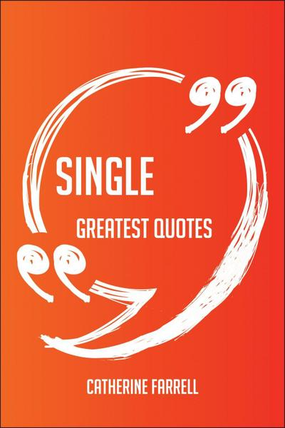 Single Greatest Quotes - Quick, Short, Medium Or Long Quotes. Find The Perfect Single Quotations For All Occasions - Spicing Up Letters, Speeches, And Everyday Conversations.