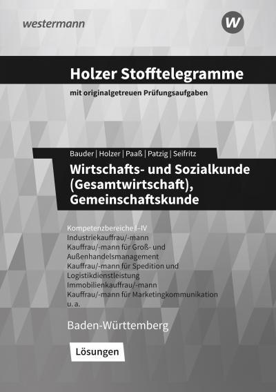 Holzer Stofftelegramme - Wirtschafts- und Sozialkunde (Gesamtwirtschaft), Gemeinschaftskunde. Kompetenzbereiche I-IV. Lösungen. Baden-Württemberg