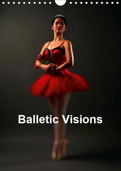 Balletic Visions (Wall Calendar 2019 DIN A4 Portrait)