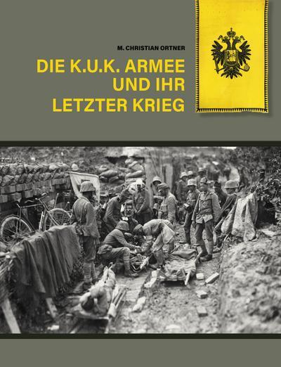 Die k.u.k. Armee und ihr letzter Krieg