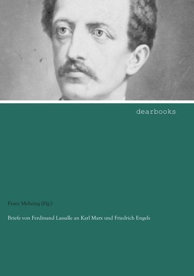 Briefe von Ferdinand Lassalle an Karl Marx und Friedrich Engels: 1849 bis 1862