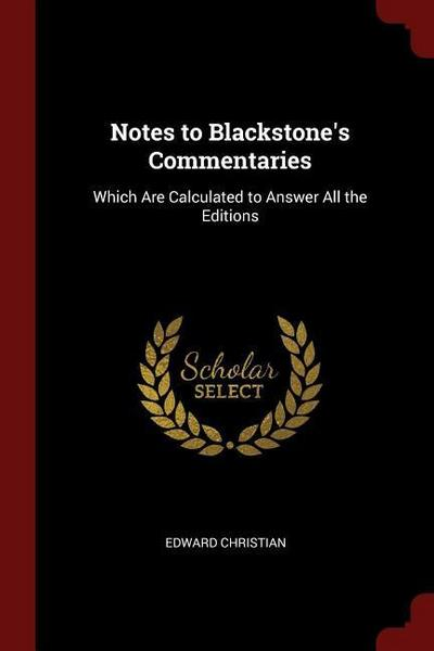 Notes to Blackstone's Commentaries: Which Are Calculated to Answer All the Editions