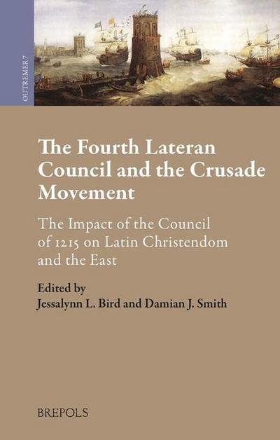 The Fourth Lateran Council and the Crusade Movement: The Impact of the Council of 1215 on Latin Christendom and the East