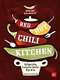RED HOT CHILI KITCHEN: Kultgerichte, Crossover-Snacks, Dips & Co von spicy bis ultrascharf