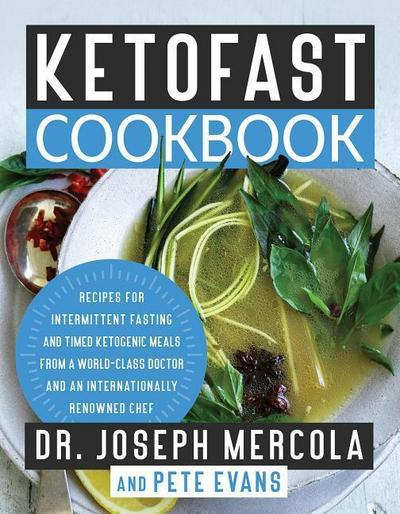 Ketofast Cookbook: Recipes for Intermittent Fasting and Timed Ketogenic Meals from a World-Class Doctor and an Internationally Renowned C