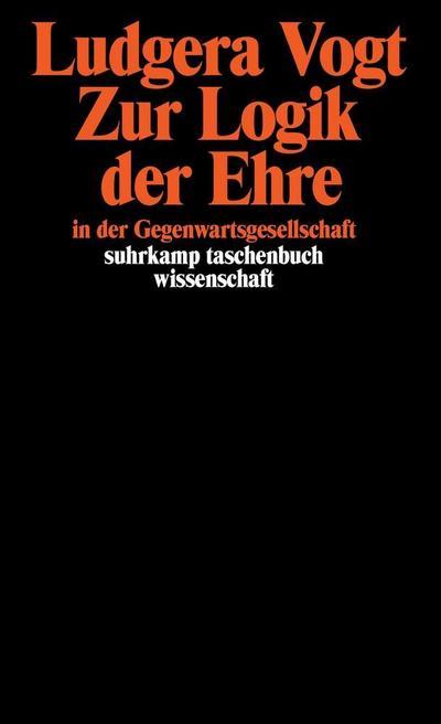 Zur Logik der Ehre in der Gegenwartsgesellschaft: Differenzierung, Macht, Integration (suhrkamp taschenbuch wissenschaft)