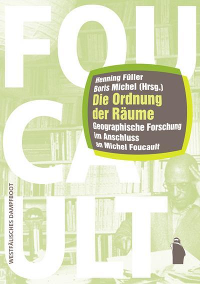 Die Ordnung der Räume: Geographische Forschung im Anschluss an Michel Foucault