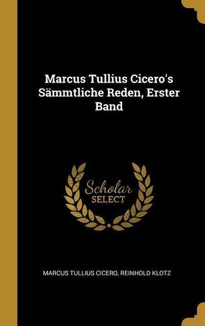 Marcus Tullius Cicero's Sämmtliche Reden, Erster Band